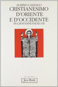 Copertina di 'Cristianesimo d'Oriente e d'Occidente in Giovanni Paolo II'