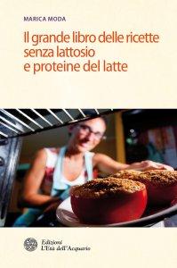 Copertina di 'Il grande libro delle ricette senza lattosio e proteine del latte'