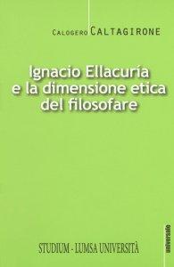 Copertina di 'Ignacio Ellacurìa e la dimensione etica del filosofare'