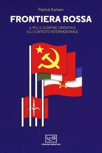 Copertina di 'Frontiera rossa. Il Pci, il confine orientale e il contesto internazionale 1941-1955'