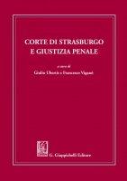 Corte di Strasburgo e giustizia penale - Michele Bonetti, Silvia Buzzelli, Roberta Casiraghi