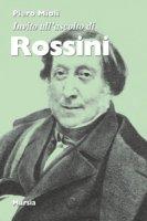 Invito all'ascolto di Rossini - Mioli Piero