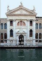 La chiesa e l'ospedale di San Lazzaro dei Mendicanti. Arte, beneficenza, cura, devozione, educazione - Aa. Vv.