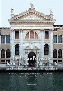 Copertina di 'La chiesa e l'ospedale di San Lazzaro dei Mendicanti. Arte, beneficenza, cura, devozione, educazione'