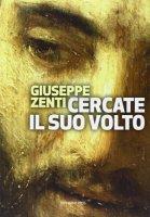 Cercate il suo volto - Giuseppe Zenti