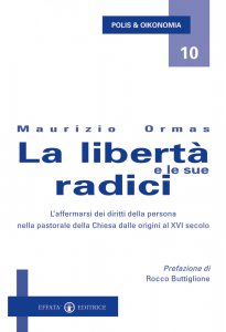 Copertina di 'La libertà e le sue radici. L'affermarsi dei diritti della persona nella pastorale della Chiesa dalle origini al XVI secolo'