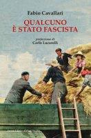 Qualcuno è stato fascista - Cavallari Fabio