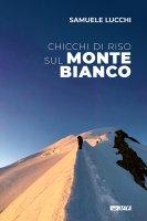 Chicchi di riso sul Monte Bianco - Samuele Lucchi