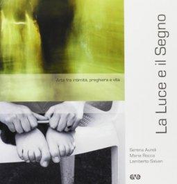 Copertina di 'La luce e il segno. Arte fra intimità, preghiera e vita'