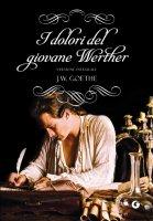I dolori del giovane Werther - Johann Wolfgang Goethe