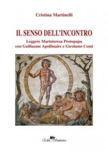 Copertina di 'Il senso dell'incontro. Leggere Mariateresa Protopapa con Guillaume Apollinaire e Girolamo Comi'