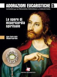 Copertina di 'Adorazioni eucaristiche sulle Opere di Misericordia spirituale. Sussidio per la preghiera personale e comunitaria'