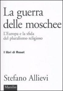 Copertina di 'La guerra delle moschee. L'Europa e la sfida del pluralismo religioso'