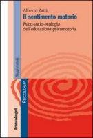 Il sentimento motorio. Psico-socio-ecologia dell'educazione psicomotoria - Zatti Alberto