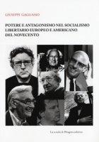 Potere e antagonismo nel socialismo libertario europeo e americano del Novecento - Gagliano Giuseppe