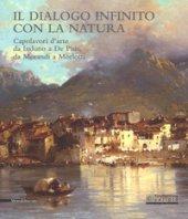 Il dialogo infinito con la natura. Capolavori d'arte da Induno a De Pisis, da Morandi a Morlotti. Catalogo della mostra (Legnano, 2 dicembre 2017-4 marzo 2018). Ediz. a colori