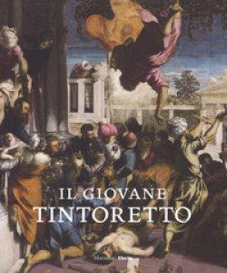 Copertina di 'Il giovane Tintoretto. Catalogo della mostra (7 settembre-2018-6 gennaio 2019). Ediz. a colori'