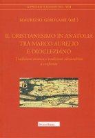 Il cristianesimo in Anatolia tra Marco Aurelio - Girolami Maurizio