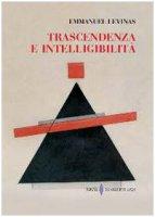 Trascendenza e intelligibilità - Lévinas Emmanuel