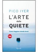 L' arte della quiete - Pico Iyer