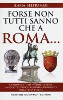 Forse non tutti sanno che a Roma... - Ilaria Beltramme