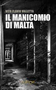 Copertina di 'Il manicomio di Malta'