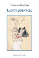 La fata sdentata - Mazzoni Francesca
