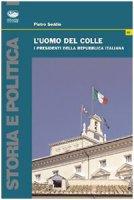 L' uomo del colle. I presidenti della Repubblica italiana - Seddio Pietro