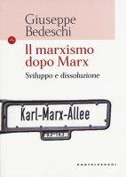 Il marxismo dopo Marx - Giuseppe Bedeschi