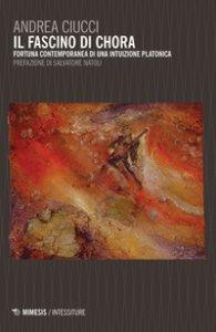 Copertina di 'Il fascino di Chora. Fortuna contemporanea di una intuizione platonica'