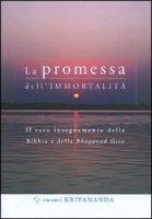 La promessa dell'immortalità. Il vero insegnamento della Bibbia e della Bagavad Gita - Kriyananda Swami