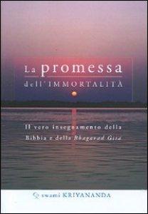 Copertina di 'La promessa dell'immortalità. Il vero insegnamento della Bibbia e della Bagavad Gita'