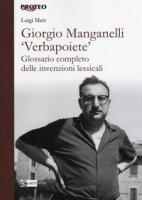 Giorgio Manganelli «Verbapoiete». Glossario completo delle invenzioni lessicali - Matt Luigi