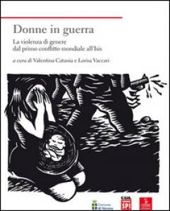 Copertina di 'Donne in guerra. La violenza di genere dal primo conflitto mondiale all'Isis'