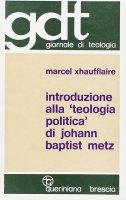 Introduzione alla «Teologia politica» di Johann Baptist Metz (gdt 077) - Xhaufflaire Marcel