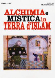 Copertina di 'Alchimia e mistica in terra d'Islam'