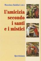 L'amicizia secondo i santi e i mistici - Massimo Baldini