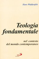 Teologia fondamentale nel contesto del mondo contemporaneo - Waldenfels Hans