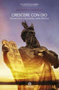 Copertina di 'Crescere con Dio. dinamiche educative nella Bibbia.'