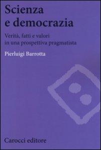 Copertina di 'Scienza e democrazia. Verità, fatti e valori in una prospettiva pragmatista'