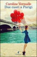Due cuori a Parigi - Vermalle Caroline