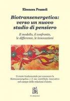 Biotransenergetica: verso un nuovo stadio di pensiero. Il modello, il confronto, le differenze, le innovazioni - Prazzoli Eleonora