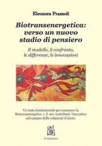 Copertina di 'Biotransenergetica: verso un nuovo stadio di pensiero. Il modello, il confronto, le differenze, le innovazioni'