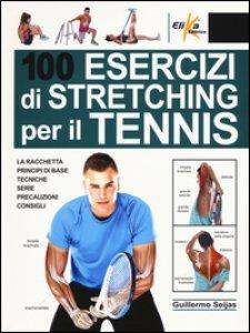 Copertina di '100 esercizi di stretching per il tennis'