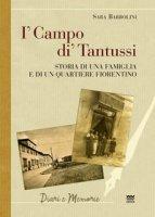 I' campo di' Tantussi. Storia di una famiglia e di un quartiere fiorentino - Barbolini Sara