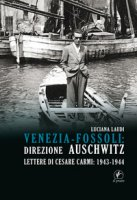 Venezia-Fossoli: direzione Auschwitz. Lettere di Cesare Carmi: 1943-1944 - Laudi Luciana