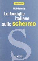 Famiglie italiane sullo schermo. Il cinema racconta l'Italia di oggi. (Le) - Mario Dal Bello