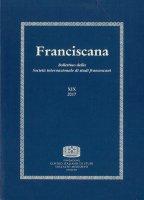Franciscana. Bollettino della Società internazionale di studi francescani (2017) vol.19