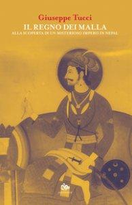Copertina di 'Il regno dei Malla. Alla scoperta di un misterioso impero in Nepal'