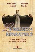 La bellezza riparatrice - Maria Elena Zecchini, Vincenzo Francia